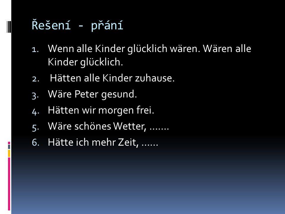Řešení - přání 1. Wenn alle Kinder glücklich wären.