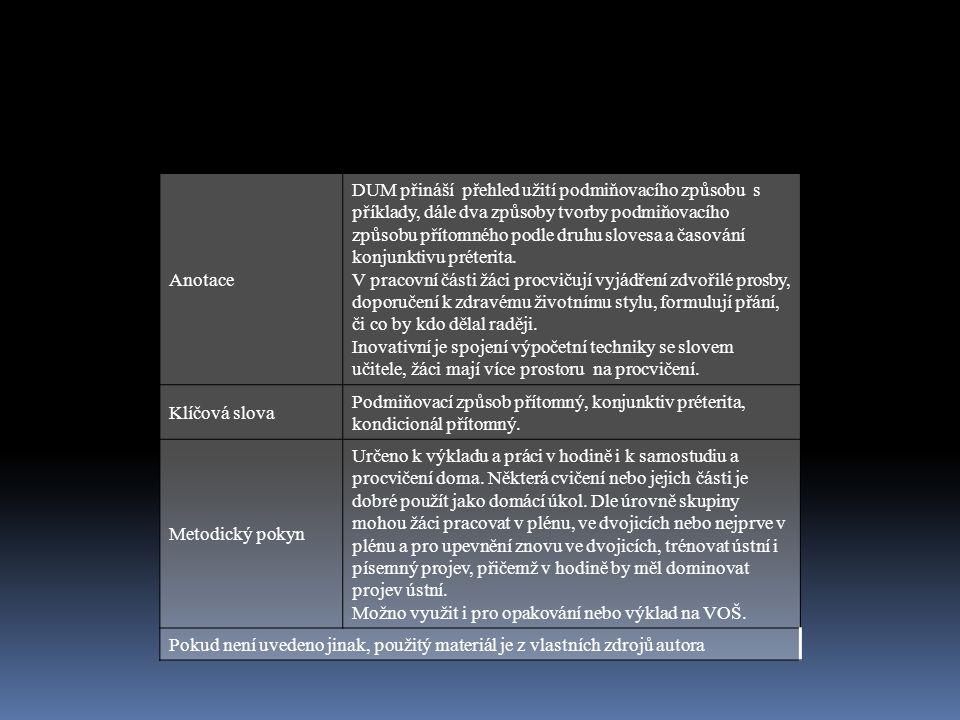 Anotace DUM přináší přehled užití podmiňovacího způsobu s příklady, dále dva způsoby tvorby podmiňovacího způsobu přítomného podle druhu slovesa a časování konjunktivu préterita.