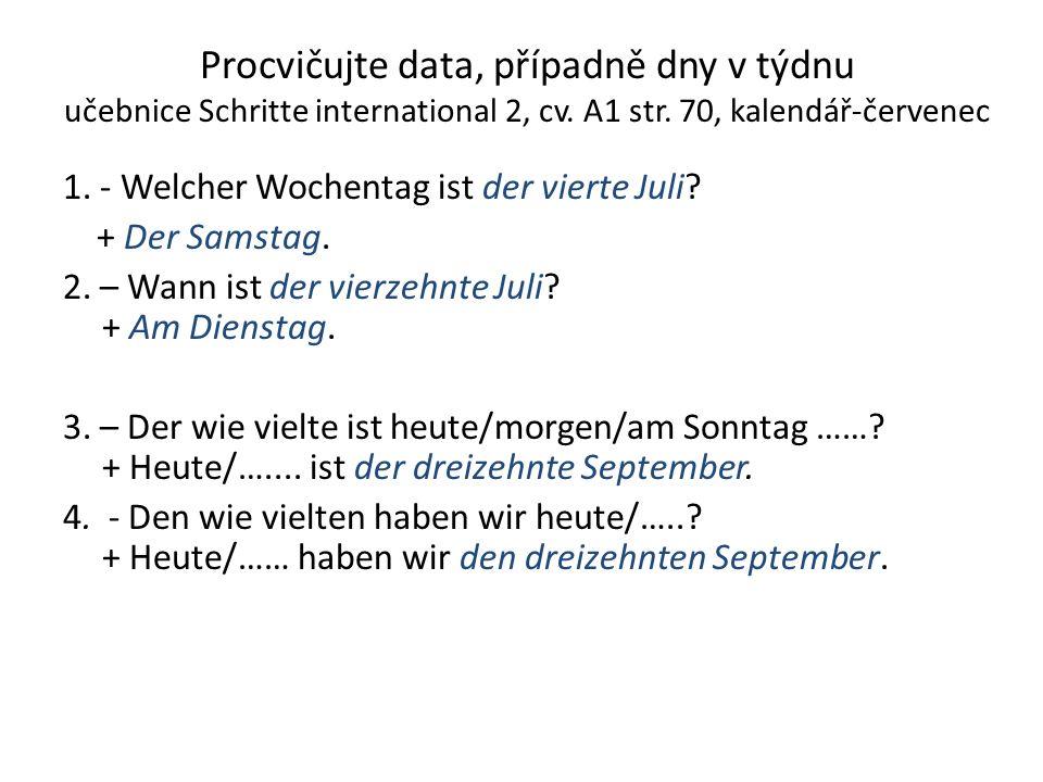 Procvičujte data, případně dny v týdnu učebnice Schritte international 2, cv. A1 str. 70, kalendář-červenec 1. - Welcher Wochentag ist der vierte Juli