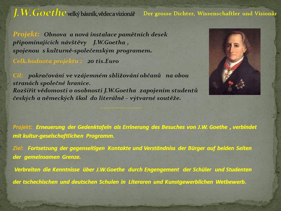 Der grosse Dichter, Wissenschaftler und Visionär Projekt: Obnova a nová instalace pamětních desek připomínajících návštěvy J.W.Goetha, spojenou s kulturně-společenským programem.