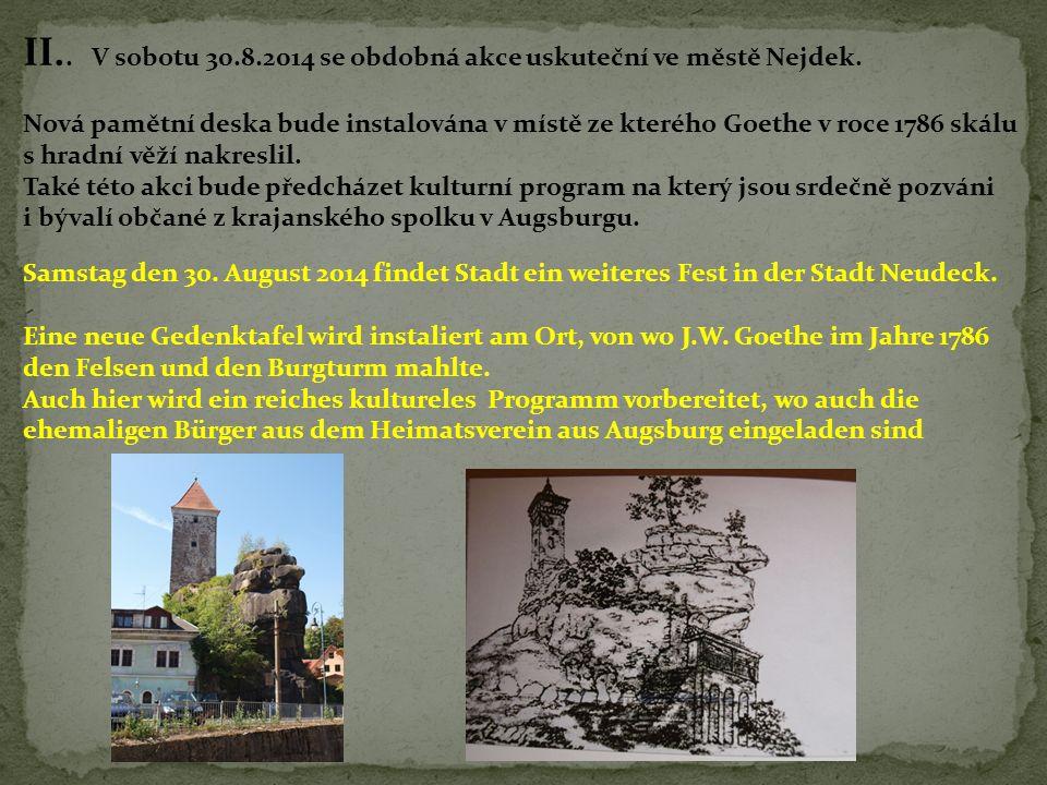II.. V sobotu 30.8.2014 se obdobná akce uskuteční ve městě Nejdek. Nová pamětní deska bude instalována v místě ze kterého Goethe v roce 1786 skálu s h