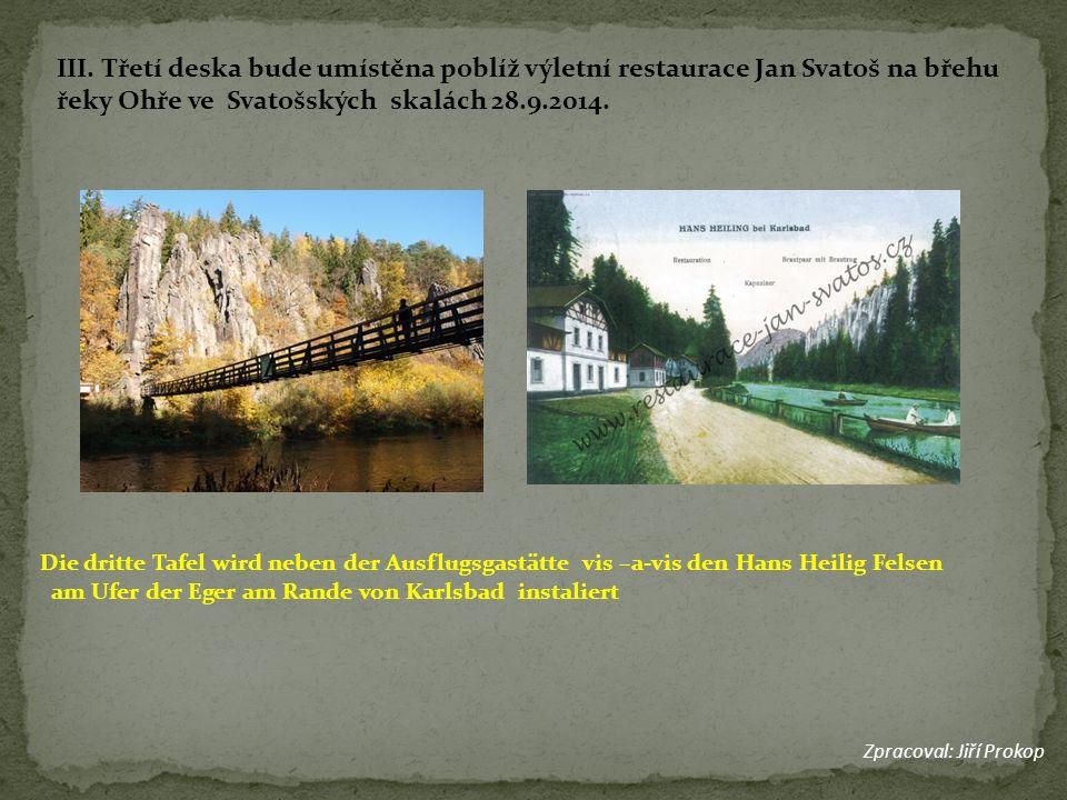 III. Třetí deska bude umístěna poblíž výletní restaurace Jan Svatoš na břehu řeky Ohře ve Svatošských skalách 28.9.2014. Die dritte Tafel wird neben d
