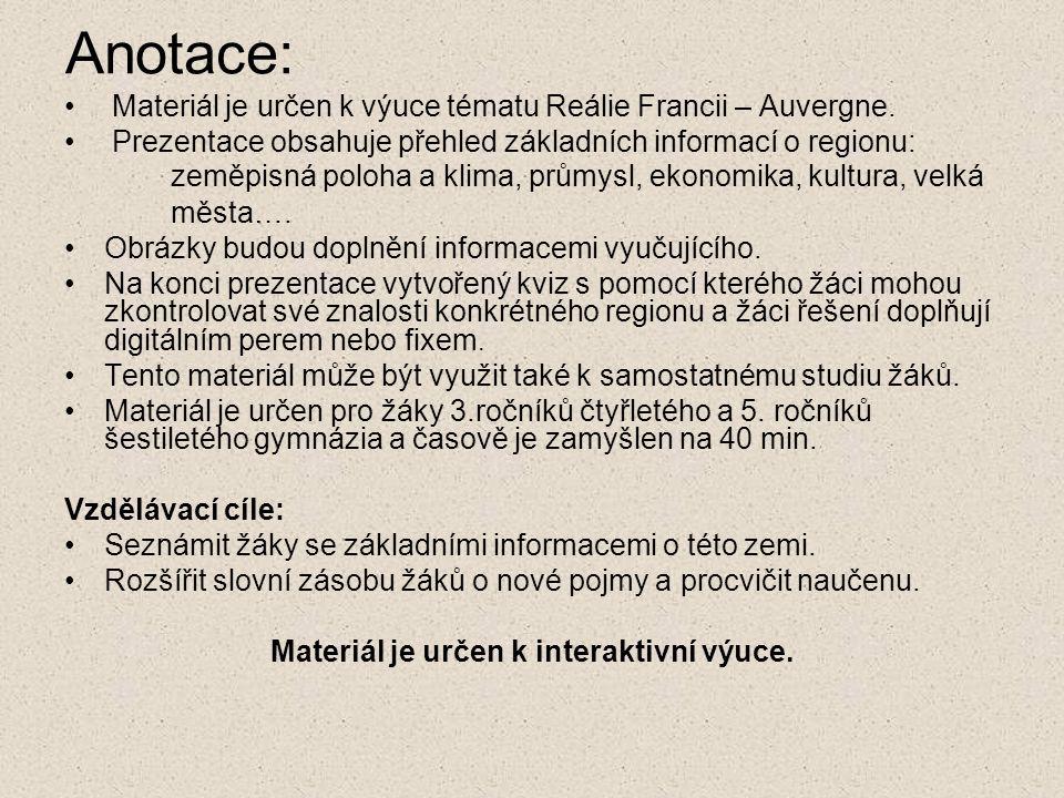 Anotace: Materiál je určen k výuce tématu Reálie Francii – Auvergne. Prezentace obsahuje přehled základních informací o regionu: zeměpisná poloha a kl