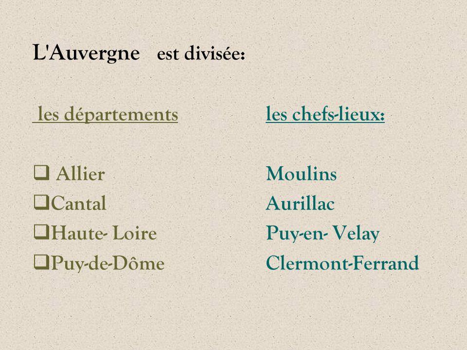 L'Auvergne est divisée: les départements les chefs-lieux:  AllierMoulins  CantalAurillac  Haute- LoirePuy-en- Velay  Puy-de-DômeClermont-Ferrand