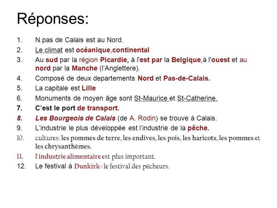 Réponses: 1.N.pas de Calais est au Nord. 2.Le climat est océanique,continental 3.Au sud par la région Picardie, à l'est par la Belgique,à l'ouest et a