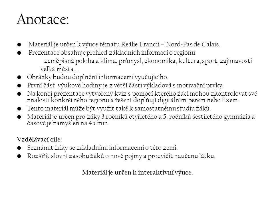Anotace: Materiál je ur č en k výuce tématu Reálie Francii – Nord-Pas de Calais. Prezentace obsahuje p ř ehled základních informací o regionu: zem ě p