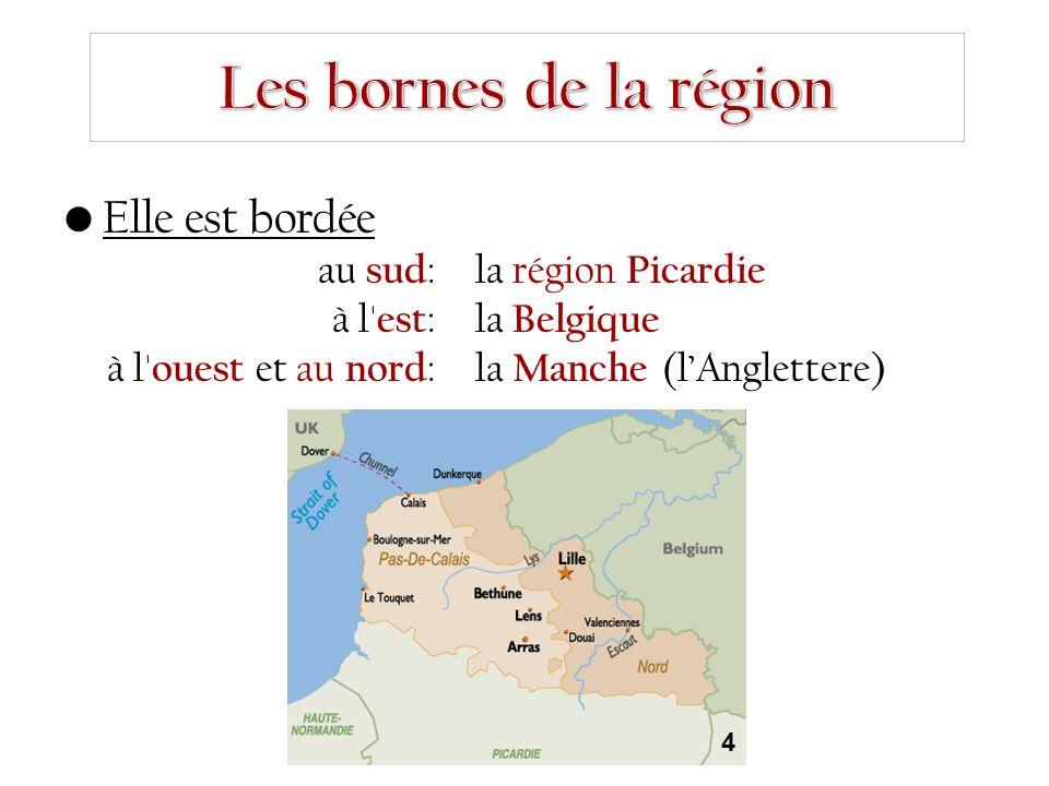 Elle est bordée au sud : la région Picardie à l' est :la Belgique à l' ouest et au nord :la Manche (l'Anglettere) 4