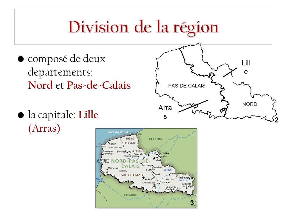 composé de deux departements: Nord et Pas-de-Calais la capitale: Lille (Arras) 3 2 Lill e Arra s