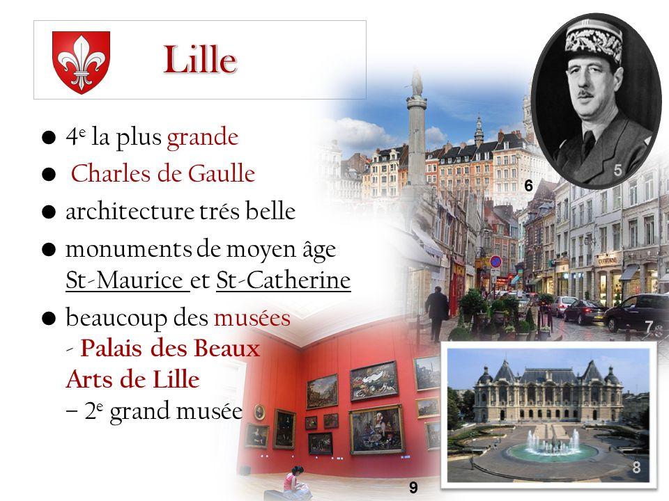 4 e la plus grande Charles de Gaulle architecture trés belle monuments de moyen âge St-Maurice et St-Catherine beaucoup des musées - Palais des Beaux Arts de Lille – 2 e grand musée 5 6 7 8 9