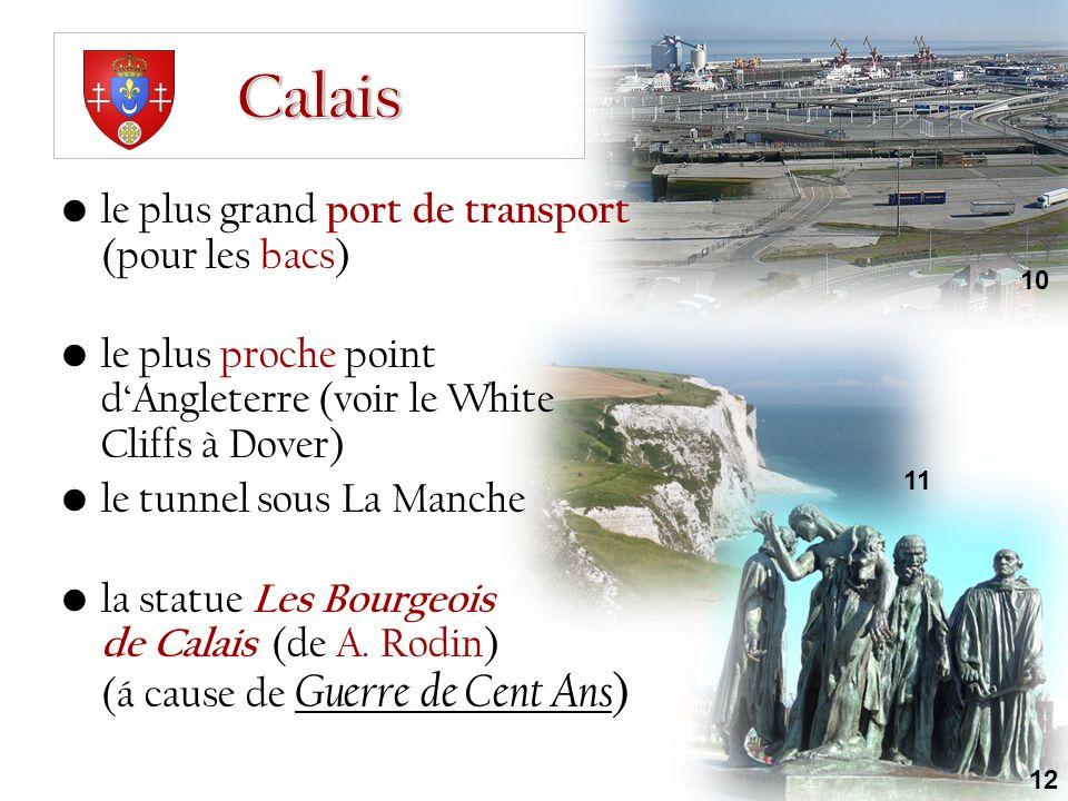 le plus grand port de transport (pour les bacs) le plus proche point d'Angleterre (voir le White Cliffs à Dover) le tunnel sous La Manche la statue Les Bourgeois de Calais (de A.