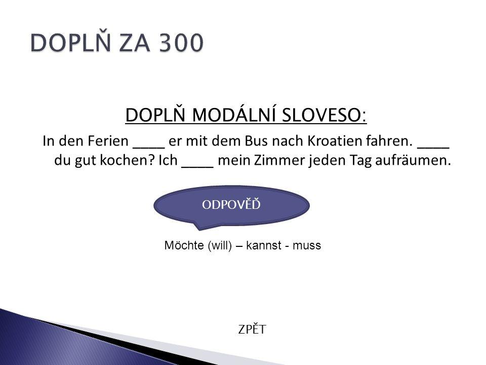 DOPLŇ MODÁLNÍ SLOVESO: In den Ferien ____ er mit dem Bus nach Kroatien fahren.