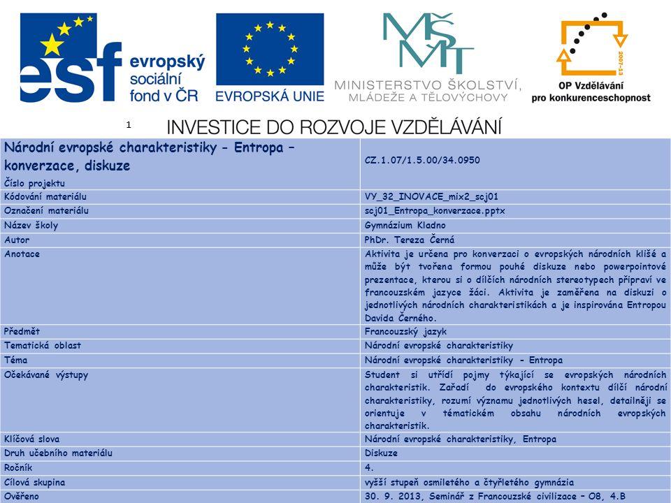 1 Národní evropské charakteristiky - Entropa – konverzace, diskuze Číslo projektu CZ.1.07/1.5.00/34.0950 Kódování materiáluVY_32_INOVACE_mix2_scj01 Oz