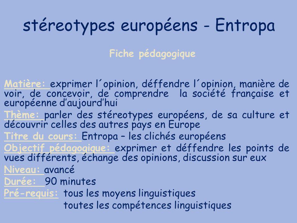 stéreotypes européens - Entropa Matière: exprimer l´opinion, déffendre l´opinion, manière de voir, de concevoir, de comprendre la société française et
