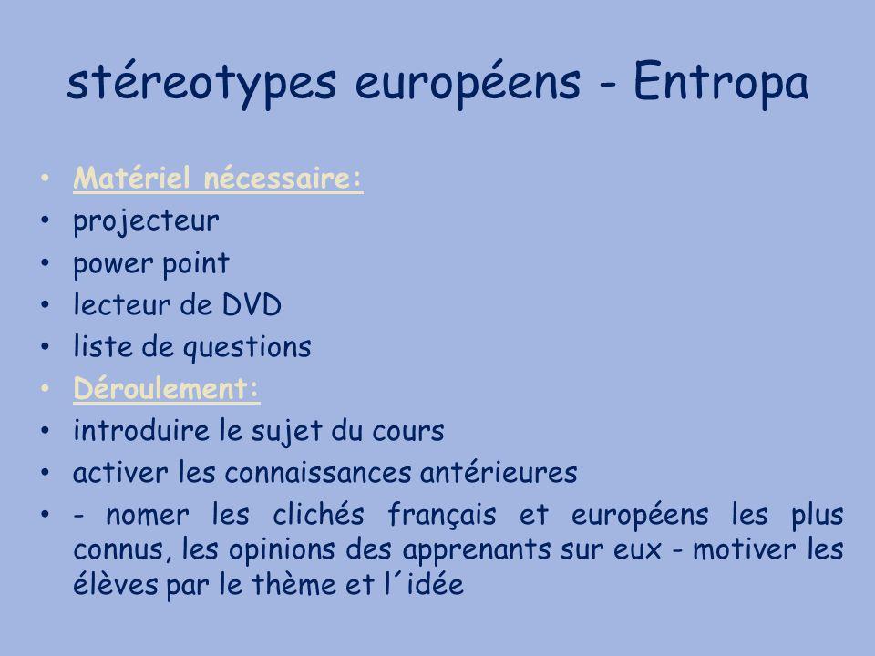 stéreotypes européens - Entropa Matériel nécessaire: projecteur power point lecteur de DVD liste de questions Déroulement: introduire le sujet du cour