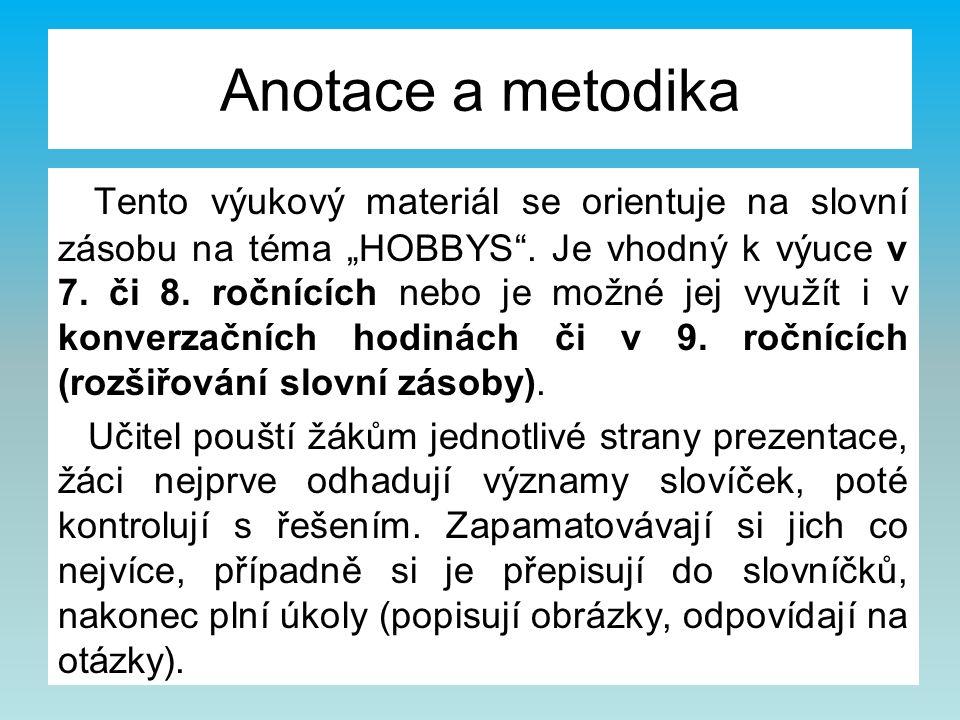 """Anotace a metodika Tento výukový materiál se orientuje na slovní zásobu na téma """"HOBBYS ."""