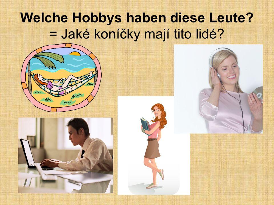 Welche Hobbys haben diese Leute = Jaké koníčky mají tito lidé