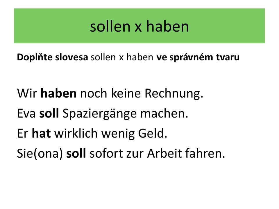 sollen x haben Doplňte slovesa sollen x haben ve správném tvaru Wir haben noch keine Rechnung.