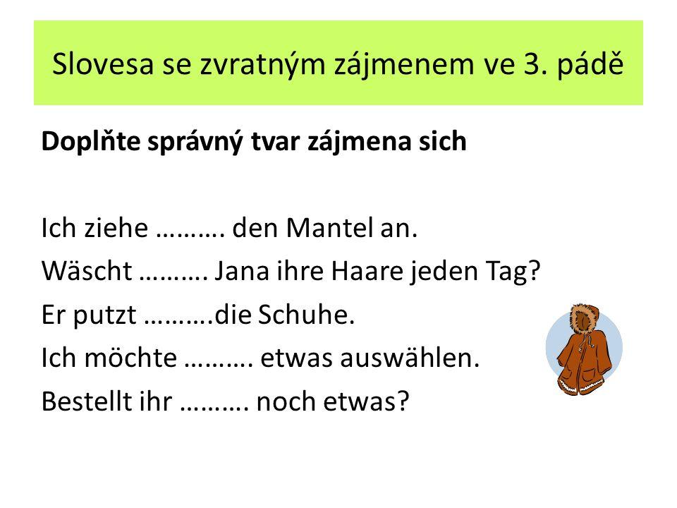 Slovesa se zvratným zájmenem ve 3.pádě Doplněno Ich ziehe mir den Mantel an.