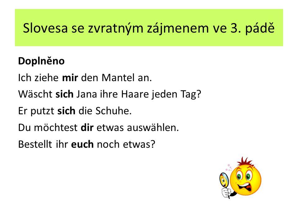 Slovesa se zvratným zájmenem ve 3. pádě Doplněno Ich ziehe mir den Mantel an.