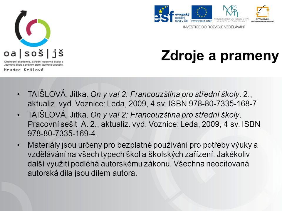 TAIŠLOVÁ, Jitka. On y va! 2: Francouzština pro střední školy. 2., aktualiz. vyd. Voznice: Leda, 2009, 4 sv. ISBN 978-80-7335-168-7. TAIŠLOVÁ, Jitka. O