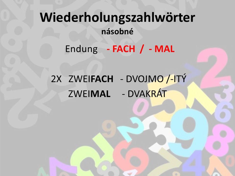 Wiederholungszahlwörter násobné Endung - FACH / - MAL 2X ZWEIFACH - DVOJMO /-ITÝ ZWEIMAL - DVAKRÁT