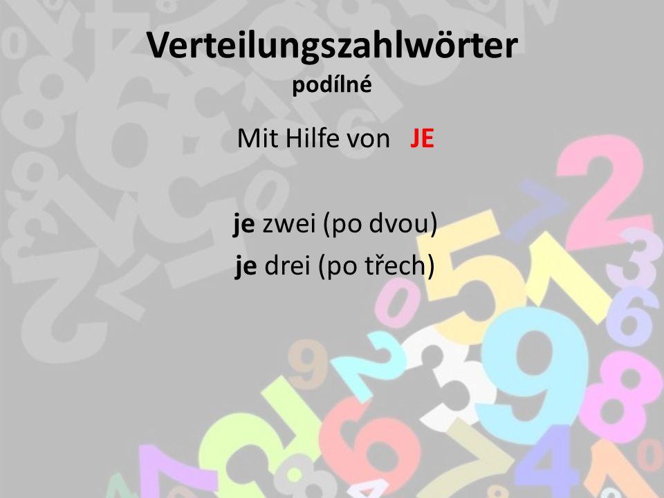 Verteilungszahlwörter podílné Mit Hilfe von JE je zwei (po dvou) je drei (po třech)