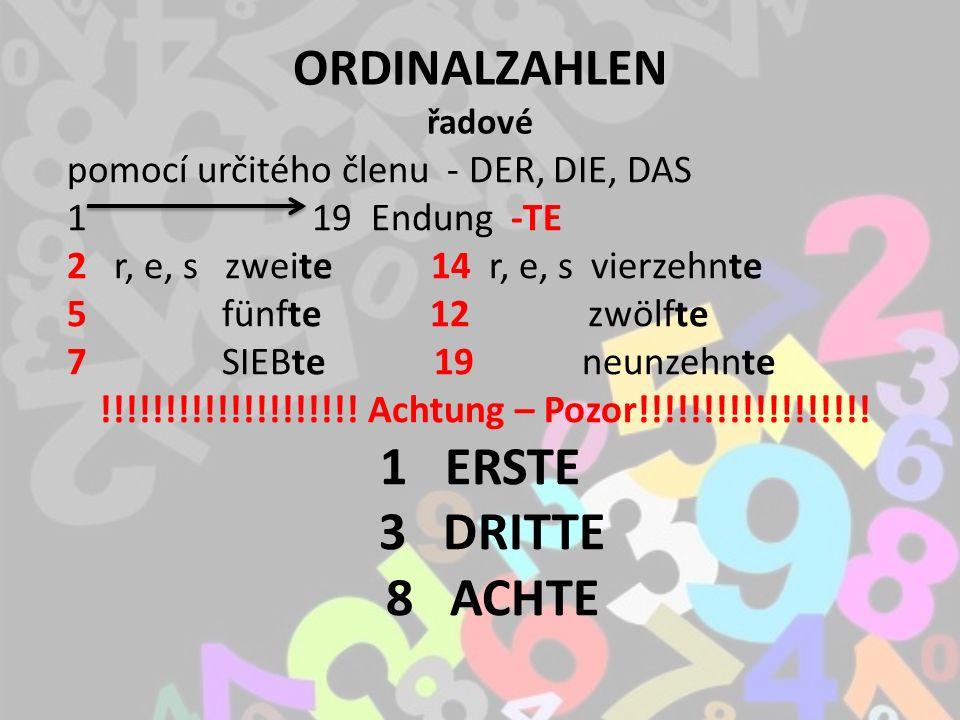 ORDINALZAHLEN řadové pomocí určitého členu - DER, DIE, DAS 1 19 Endung -TE 2 r, e, s zweite 14 r, e, s vierzehnte 5 fünfte 12 zwölfte 7 SIEBte 19 neunzehnte !!!!!!!!!!!!!!!!!!!.
