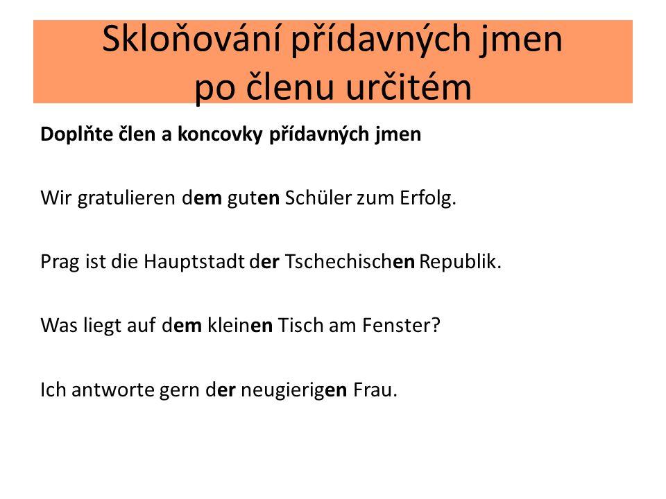 Skloňování přídavných jmen po členu určitém Doplňte člen a koncovky přídavných jmen Wir gratulieren dem guten Schüler zum Erfolg.