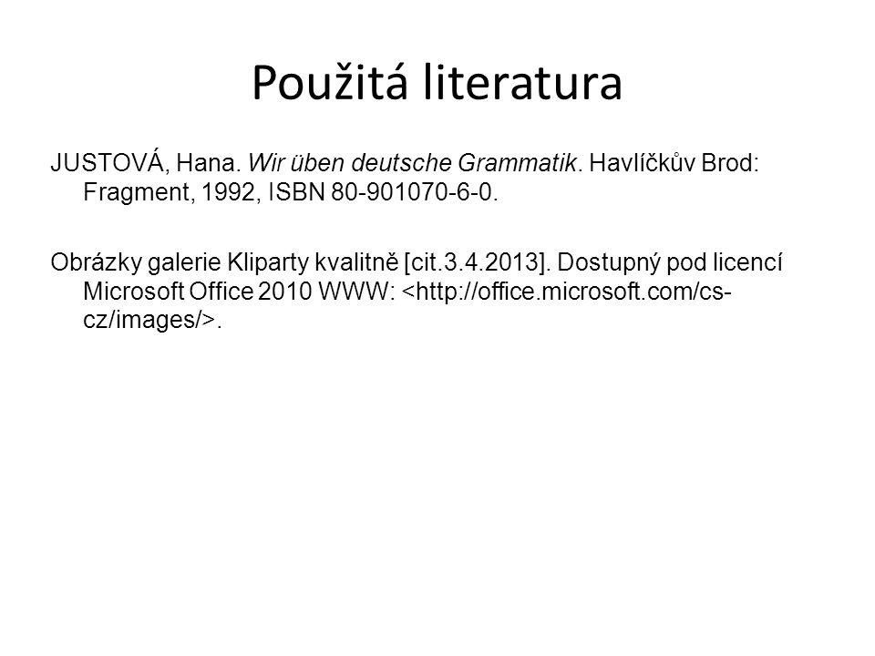 Použitá literatura JUSTOVÁ, Hana. Wir üben deutsche Grammatik. Havlíčkův Brod: Fragment, 1992, ISBN 80-901070-6-0. Obrázky galerie Kliparty kvalitně [