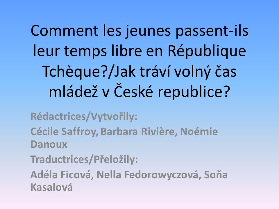 Comment les jeunes passent-ils leur temps libre en République Tchèque?/Jak tráví volný čas mládež v České republice.
