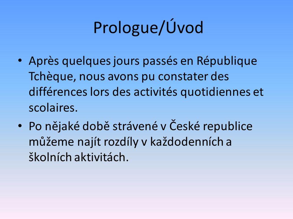 Prologue/Úvod Après quelques jours passés en République Tchèque, nous avons pu constater des différences lors des activités quotidiennes et scolaires.