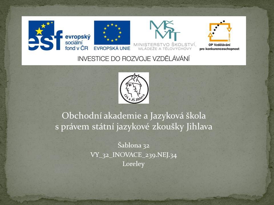 Obchodní akademie a Jazyková škola s právem státní jazykové zkoušky Jihlava Šablona 32 VY_32_INOVACE_239.NEJ.34 Loreley