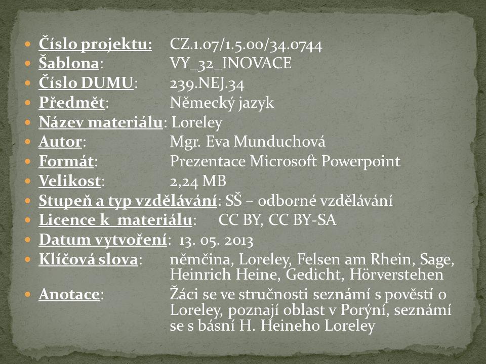 Číslo projektu: CZ.1.07/1.5.00/34.0744 Šablona: VY_32_INOVACE Číslo DUMU: 239.NEJ.34 Předmět: Německý jazyk Název materiálu: Loreley Autor: Mgr.
