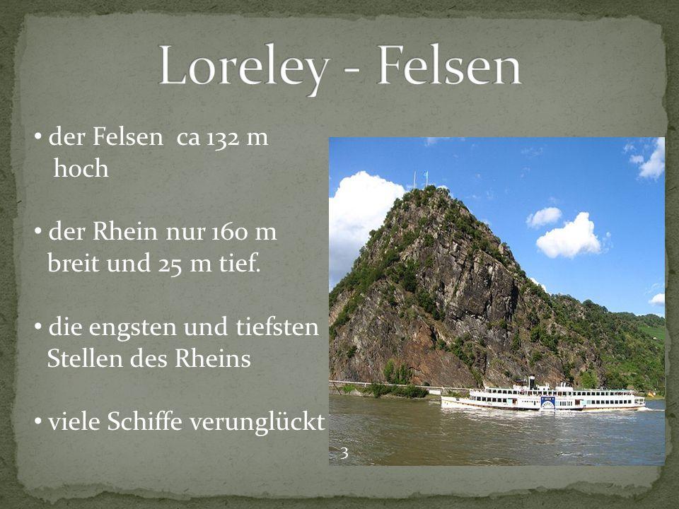der Felsen ca 132 m hoch der Rhein nur 160 m breit und 25 m tief.