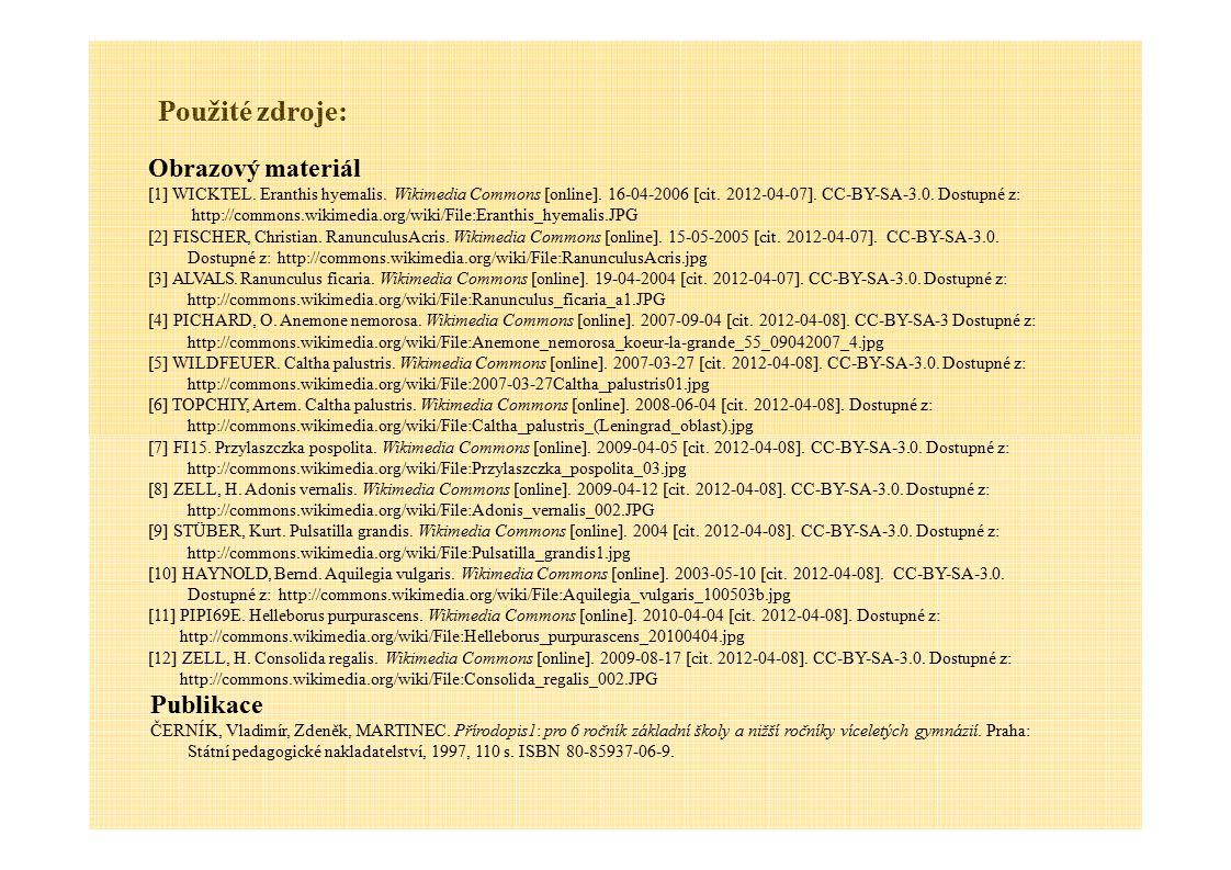 Použité zdroje: Obrazový materiál [1] WICKTEL. Eranthis hyemalis. Wikimedia Commons [online]. 16-04-2006 [cit. 2012-04-07]. CC-BY-SA-3.0. Dostupné z: