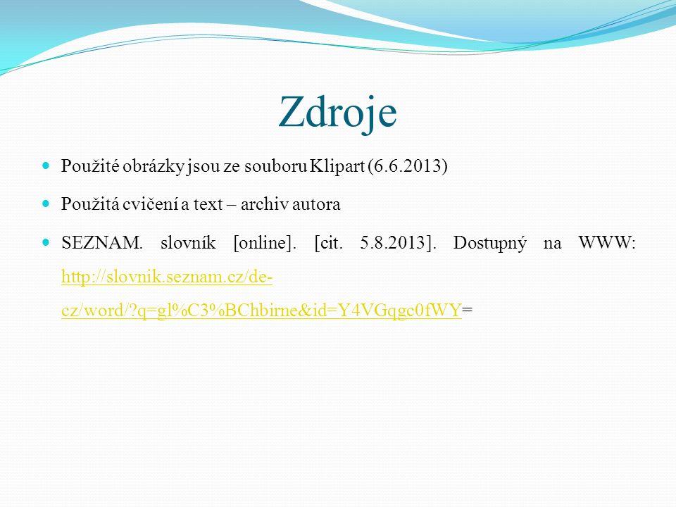 Použité obrázky jsou ze souboru Klipart (6.6.2013) Použitá cvičení a text – archiv autora SEZNAM. slovník [online]. [cit. 5.8.2013]. Dostupný na WWW: