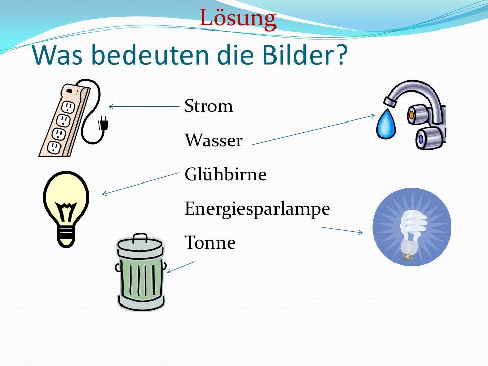 Was bedeuten die Bilder? Strom Wasser Glühbirne Energiesparlampe Tonne Lösung