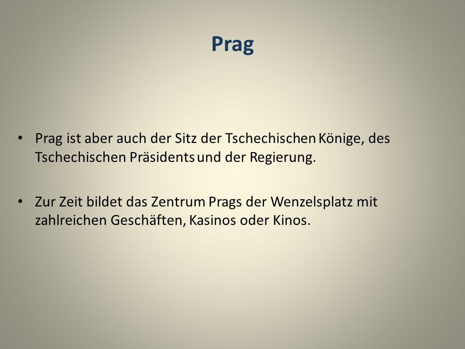 Prag Prag ist aber auch der Sitz der Tschechischen Könige, des Tschechischen Präsidents und der Regierung.