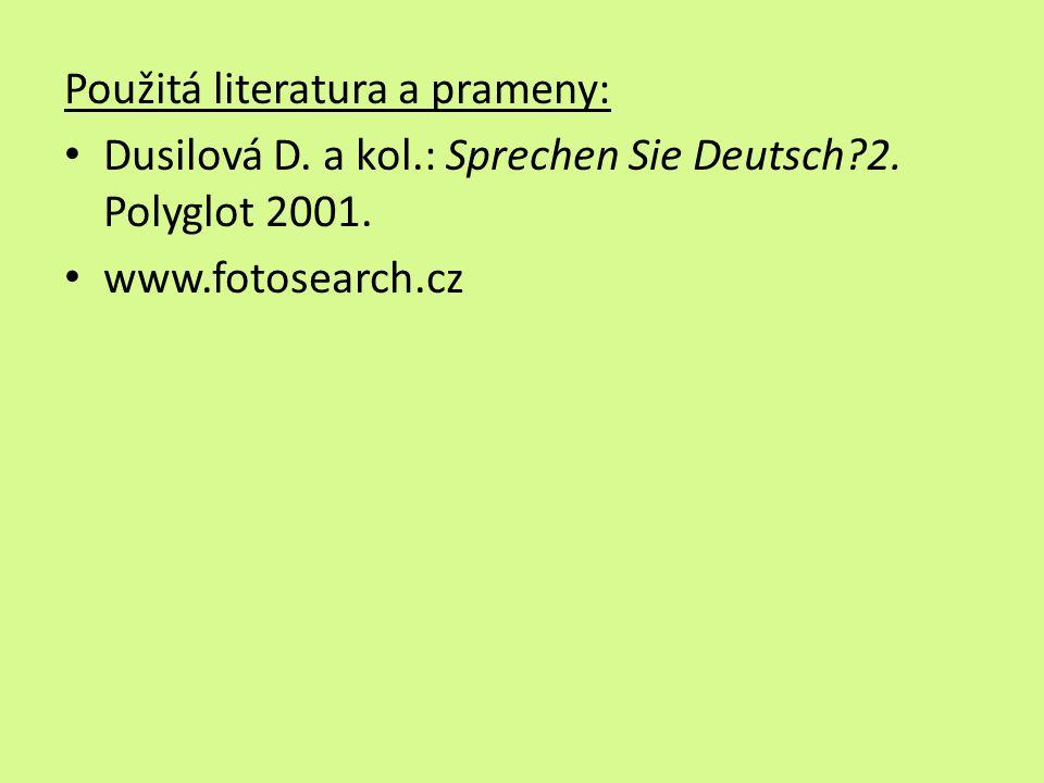 Použitá literatura a prameny: Dusilová D. a kol.: Sprechen Sie Deutsch 2.