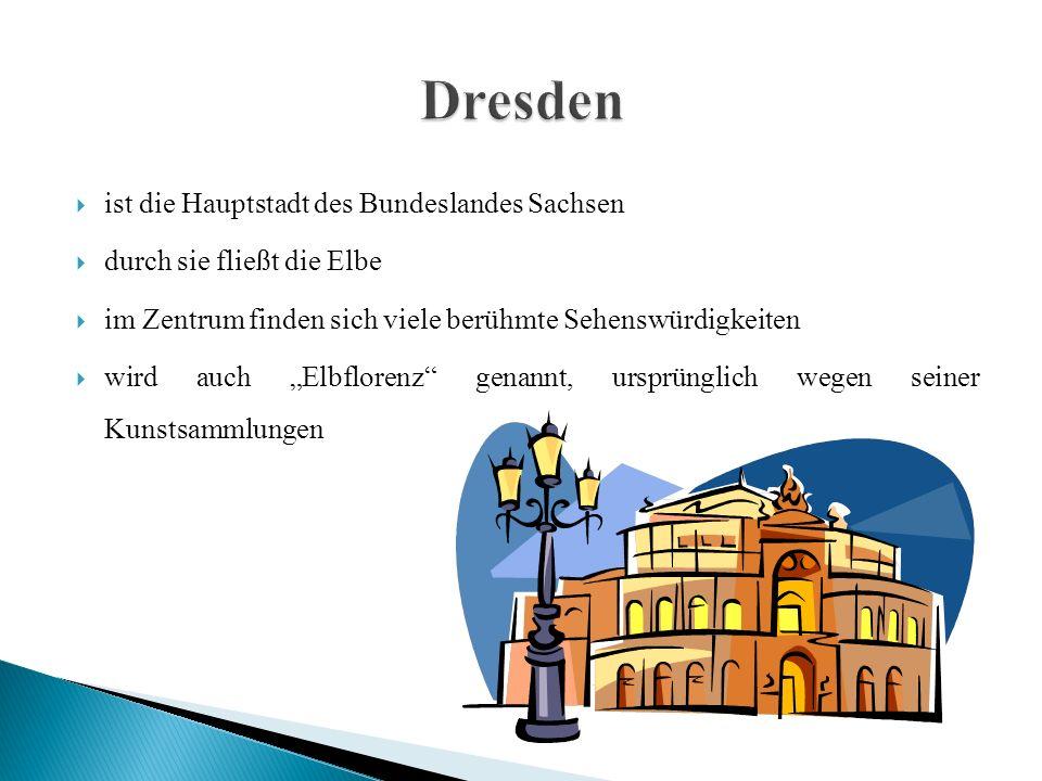 """ ist die Hauptstadt des Bundeslandes Sachsen  durch sie fließt die Elbe  im Zentrum finden sich viele berühmte Sehenswürdigkeiten  wird auch """"Elbflorenz genannt, ursprünglich wegen seiner Kunstsammlungen"""