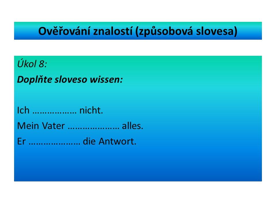 Ověřování znalostí (způsobová slovesa) Úkol 8: Doplňte sloveso wissen: Ich ……………… nicht.