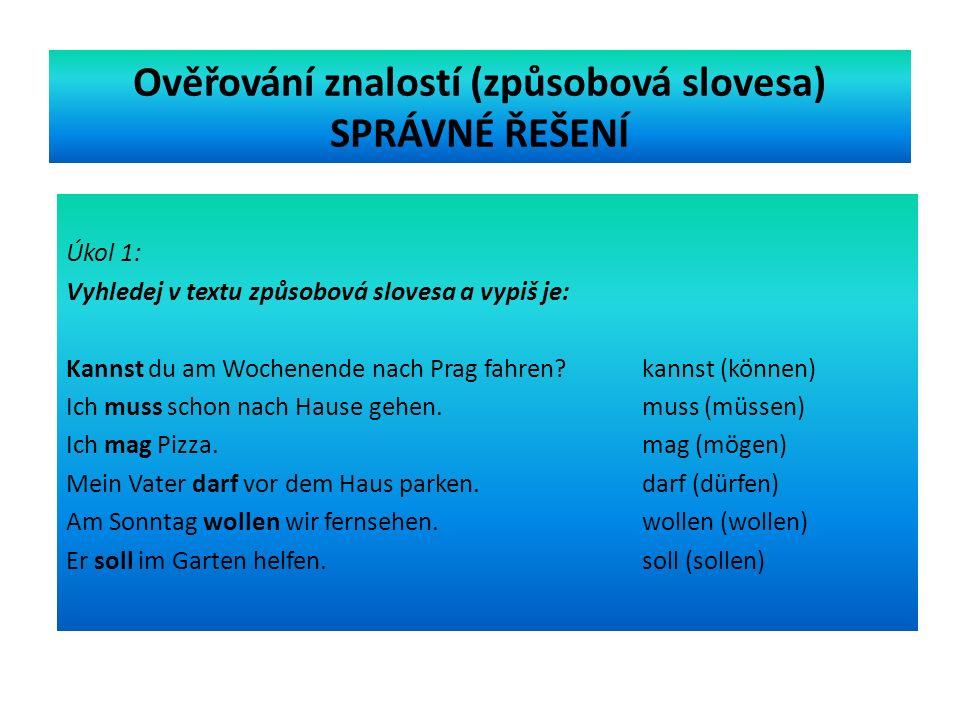 Ověřování znalostí (způsobová slovesa) SPRÁVNÉ ŘEŠENÍ Úkol 1: Vyhledej v textu způsobová slovesa a vypiš je: Kannst du am Wochenende nach Prag fahren.