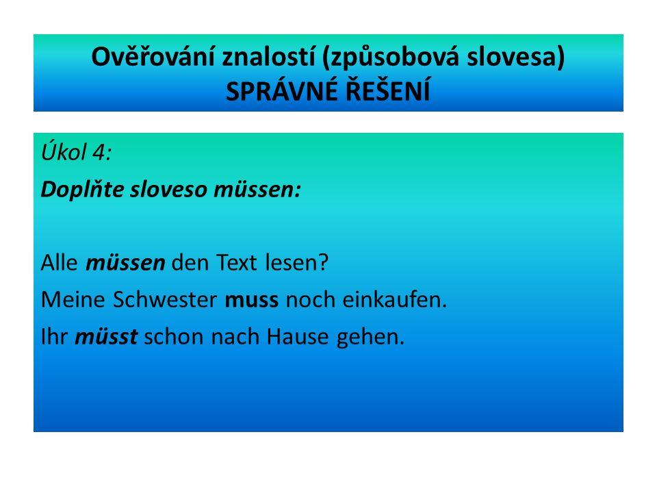 Ověřování znalostí (způsobová slovesa) SPRÁVNÉ ŘEŠENÍ Úkol 4: Doplňte sloveso müssen: Alle müssen den Text lesen.