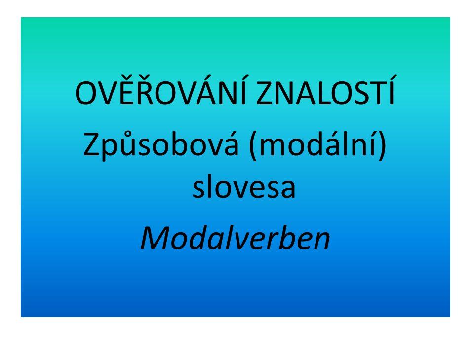 OVĚŘOVÁNÍ ZNALOSTÍ Způsobová (modální) slovesa Modalverben
