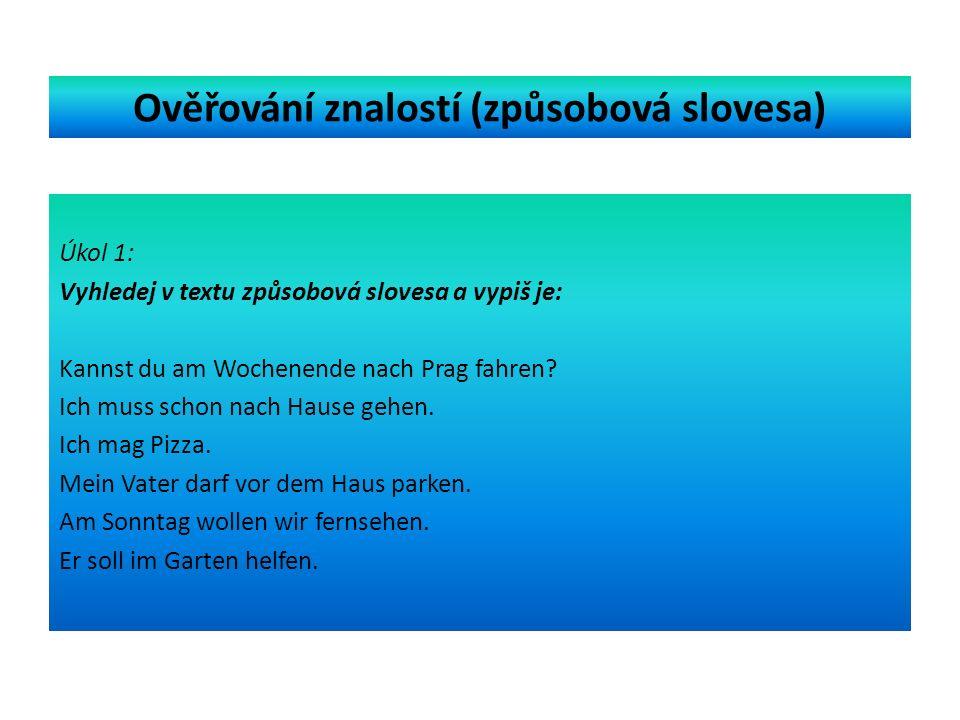 Ověřování znalostí (způsobová slovesa) Úkol 1: Vyhledej v textu způsobová slovesa a vypiš je: Kannst du am Wochenende nach Prag fahren.