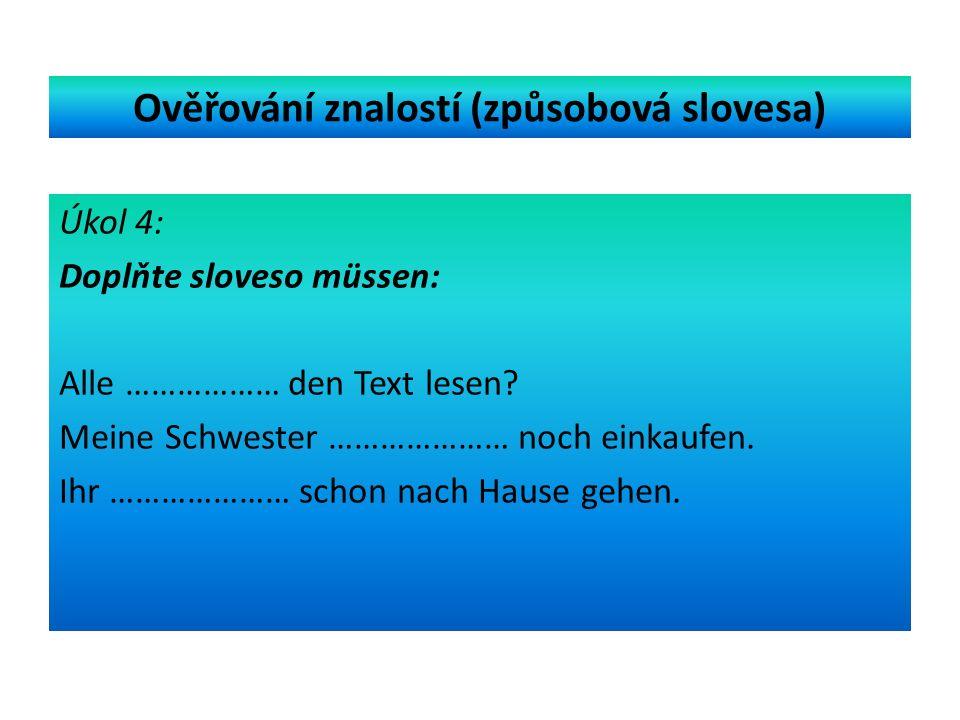 Ověřování znalostí (způsobová slovesa) Úkol 4: Doplňte sloveso müssen: Alle ……………… den Text lesen.