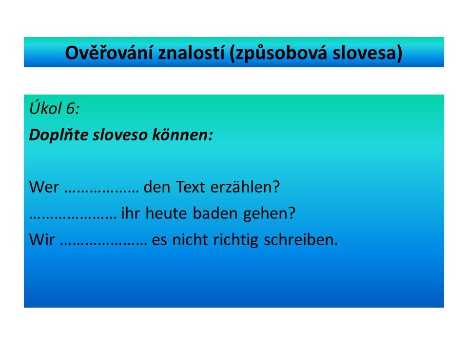 Ověřování znalostí (způsobová slovesa) Úkol 6: Doplňte sloveso können: Wer ……………… den Text erzählen.