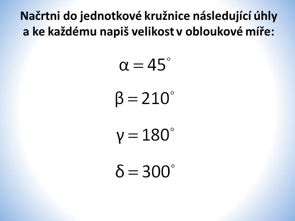 Načrtni do jednotkové kružnice následující úhly a ke každému napiš velikost v obloukové míře: