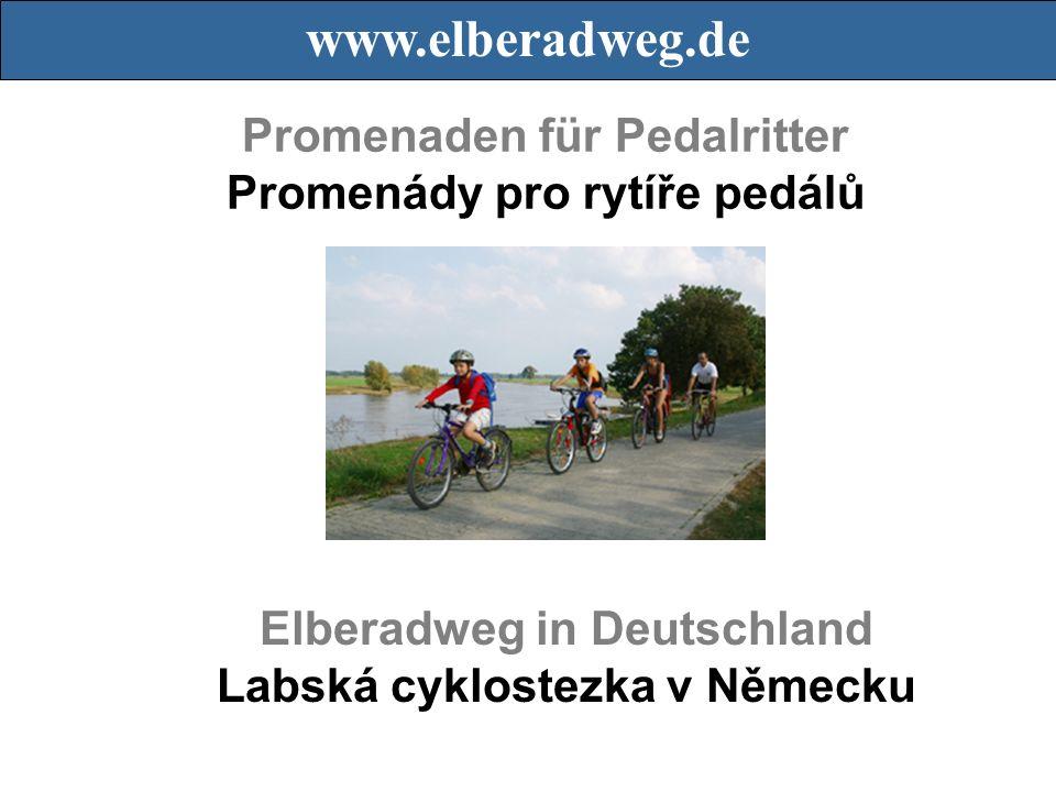 www.elberadweg.de Promenaden für Pedalritter Promenády pro rytíře pedálů Elberadweg in Deutschland Labská cyklostezka v Německu