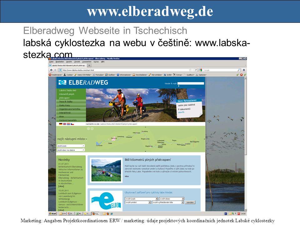 Elberadweg Webseite in Tschechisch labská cyklostezka na webu v češtině: www.labska- stezka.com www.elberadweg.de Marketing: Angaben Projektkoordinationen ERW / marketing: údaje projektových koordinačních jednotek Labské cyklostezky